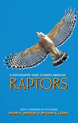 Photographic Guide to North American Raptors By Wheeler, Brian K./ Clark, William S.