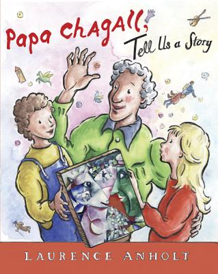 Papa Chagall, Tell Us a Story By Anholt, Laurence